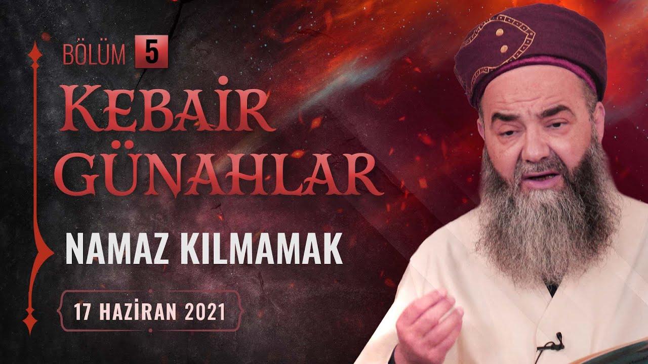 Kebâir Günahlar 5. Bölüm (Birinci En Büyük Günah: Namaz Kılmamak 5) 17 Haziran 2021