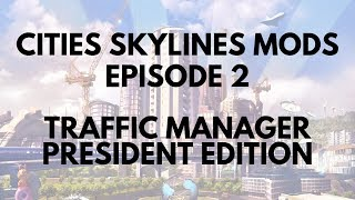 Cities Skylines Mods - Traffic Manager President Edition Tutorial