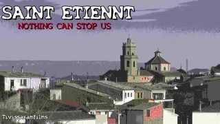 SAINT ETIENNE NOTHING CAN STOP US