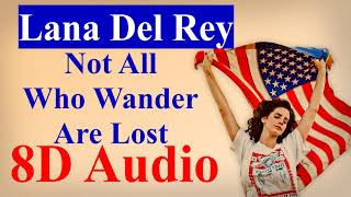 Lana Del Rey - Not All Who Wander Are Lost (8D Audio) |Chemtrails over the Country Club