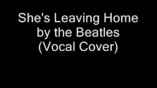 She's Leaving Home - Beatles Vocal Cover
