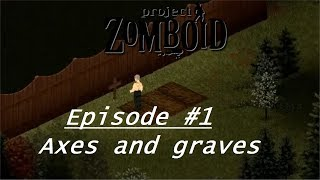 Axes and Graves - Project Zomboid #1