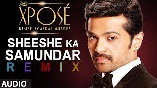 The Xposé: Sheeshe Ka Samundar (Remix) | Full Audio Song | Ankit Tiwari | Himesh Reshammiya