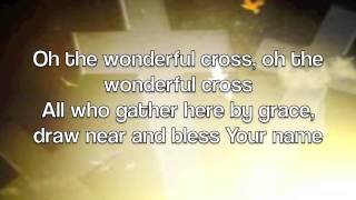 The Wonderful Cross - Chris Tomlin and Matt Redman (with lyrics)