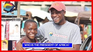 Who is the PRESIDENT OF AFRICA? | Street Quiz | Funny Videos | Funny African Videos | African Comedy