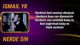 Ismail Yk   Nerdesin Sarki Sozleri (Lyrics)