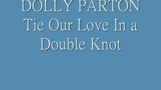 Dolly Parton tie our love in a double not