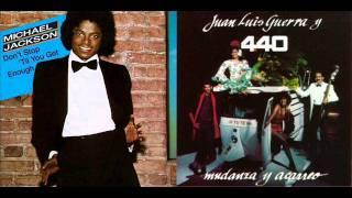 Don't Stop'Till You Get Enough (Michael Jackson) - Dame (Juan Luis Guerra y 440)