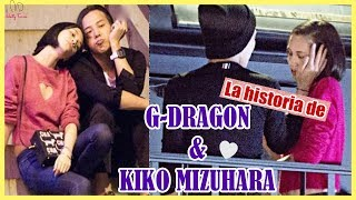 La HISTORIA De G-DRAGON & KIKO MIZUHARA ❤