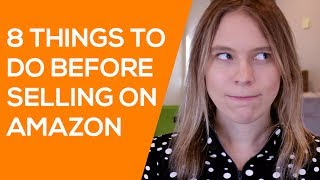 8 Things to Do BEFORE You Start Selling on Amazon (Tips for New Amazon Sellers)