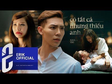 ERIK – 'Có Tất Cả Nhưng Thiếu Anh' (Official MV)