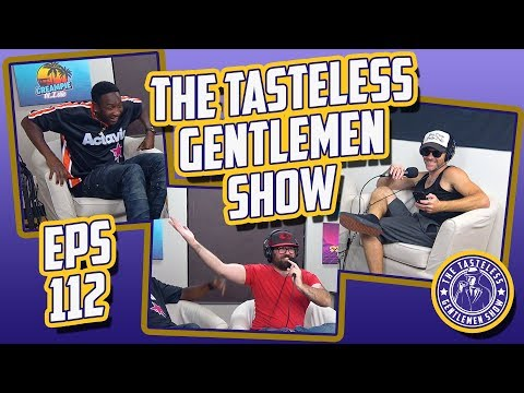 Episode 112 of The Tasteless Gentlemen Show