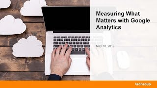Webinar: Measuring What Matters with Google Analytics 2019-05-16