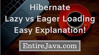 Lazy Loading Vs Eager Loading in Hibernate - Easy Explanation  - entirejava.com