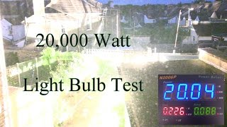 20,000 Watt Light Bulb Test