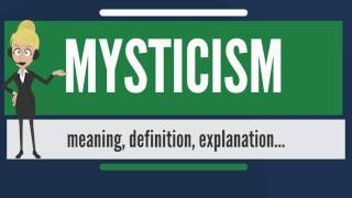 What is MYSTICISM? What does MYSTICISM mean? MYSTICISM meaning, definition & explanation