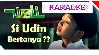 Download Video KARAOKE SI UDIN BERTANYA ( WALI BAND ) MP3 3GP MP4
