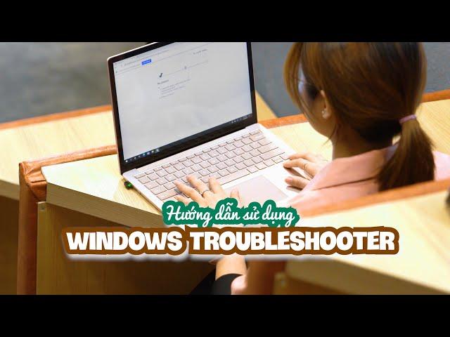 Hướng dẫn sử dụng Troubleshooter trên máy chạy Windows 10