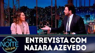 Entrevista com Naiara Azevedo   The noite (01/11/18)