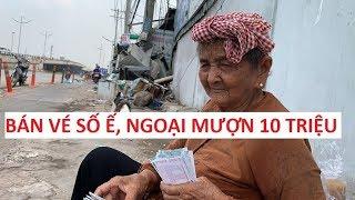 Buôn bán ế ẩm, bà ngoại vé số mượn 10 triệu để chữa bệnh đau khớp!!!