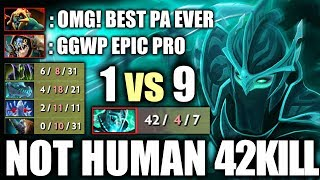 Not HUMAN 42kill 1vs9 Craziest 7.20 EPIC Pro Phantom Assassin Most IMBA Carry Dota 2 Gameplay