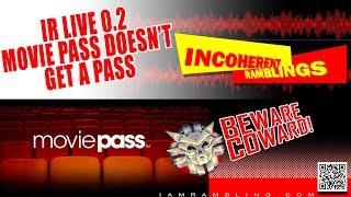 IR Live 0.2 Movie Pass Doesn't Get a Pass