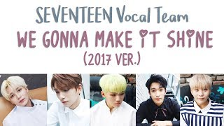 [ENG/HAN/ROM] SEVENTEEN (세븐틴) - We Gonna Make It Shine (2017 ver.)