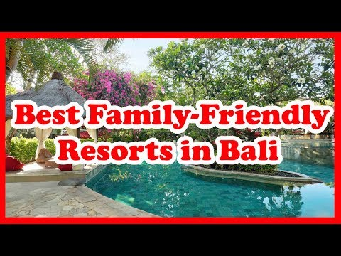 5 Best Family Friendly Resorts in Bali, Indonesia | Asia | Love Is Vacation