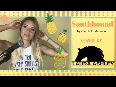 Carrie Underwood - Southbound Cover by Laura Ashley