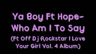 Ya Boy Ft Hope - Who Am I To Say