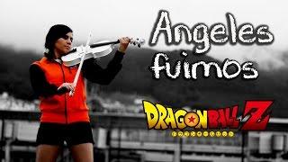 ANGELES FUIMOS (Dragon Ball Z) ❤  VIOLIN ANIME COVER!