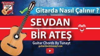 Sevdan Bir Ateş Gitarda Nasıl Çalınır ? Sevdan Bir Ateş Gitar Dersi