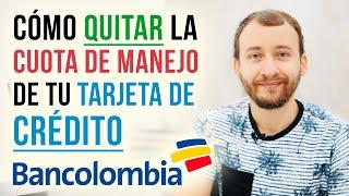 Video: Cómo Quitar La Cuota De Manejo De Tu Tarjeta De Crédito Bancolombia