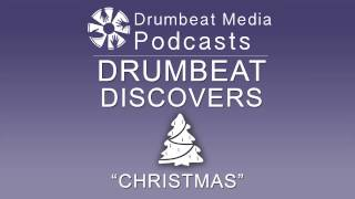Drumbeat Discovers - Episode 4: Christmas