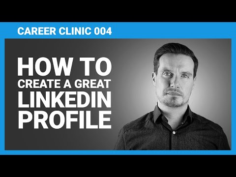 How To Create A Great LinkedIn Profile - 12 Top Tips For Improving Your LinkedIn Profile