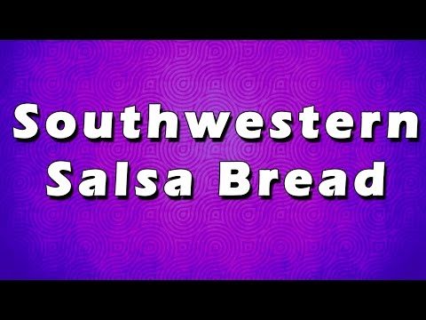 Southwestern Salsa Bread   EASY TO RECIPES   EASY TO LEARN