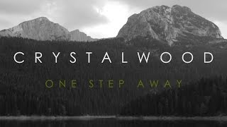 Crystalwood - One Step Away (Official Music Video)