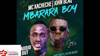 John Blaq Ft Mc Kacheche   MBARARA BOY (Official Audio)