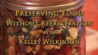 Preserving Food Without (Canning) Refrigeration With Kelley Wilkinson