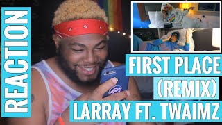 ‪FIRST PLACE (REMIX) - LAST PLACE  / LARRAY ft. TWAIMZ ‬| REACTION