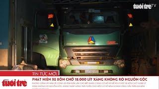 Phát hiện xe bồn chở 18.000 lít xăng không rõ nguồn gốc