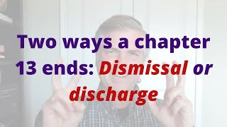 Two ways a chapter 13 ends: Dismissal or discharge