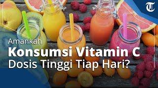 Amankah Vitamin C Dosis Tinggi Dikonsumsi Setiap Hari untuk Cegah Corona?