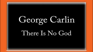 George Carlin - There Is No God