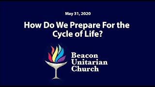 2020-05-31: How Do We Prepare For the Cycle of Life?