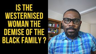 Is The Westernised Woman The Demise Of The Black Family ?  SAY IT LIKE IT IS   Ep 57