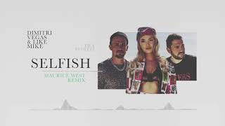 Dimitri Vegas & Like Mike ft. Era Istrefi - Selfish (Maurice West Remix)