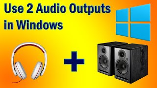 USE 2 AUDIO OUTPUTS AT THE SAME TIME ON WINDOWS! (FREE)