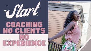 No Clients No Experience How to Start Coaching