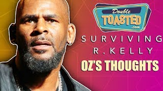 SURVIVING R  KELLY DOCUMENTARY | OZ'S THOUGHTS - Double Toasted